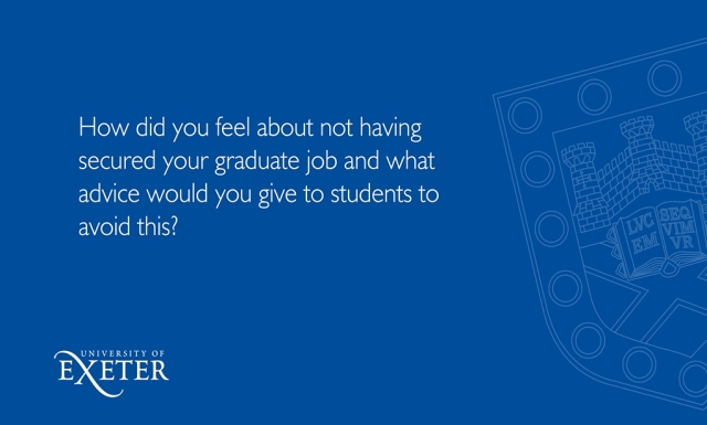 How did you feel about not having secured your graduate job and what advice would you give to students to avoid this? Luke Moncrieff-Jury, Education Catalyst Project Coordinator