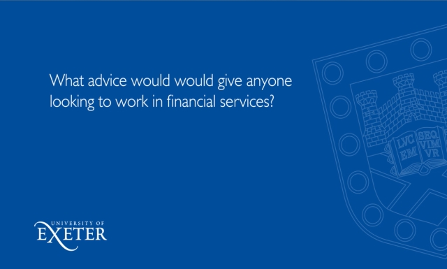 What advice would you give anyone looking to work in financial services? Sue Primer, Director Marketing and Corporate Communications