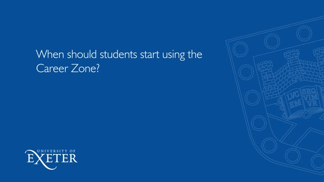 When should students start using the Career Zone? Oliver Laity, University of Exeter Business School