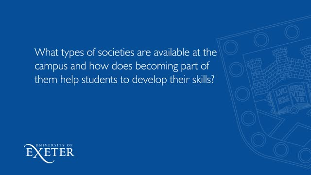 What types of societies are available at the campus and how does becoming part of them help students to develop their skills? Shraddha Chaudhary (Shades), University of Exeter