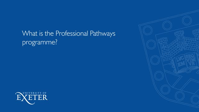 What is the professional pathways programme? Dr. Dawn Lees, University of Exeter, Curriculum and Work-Related Learning Manager