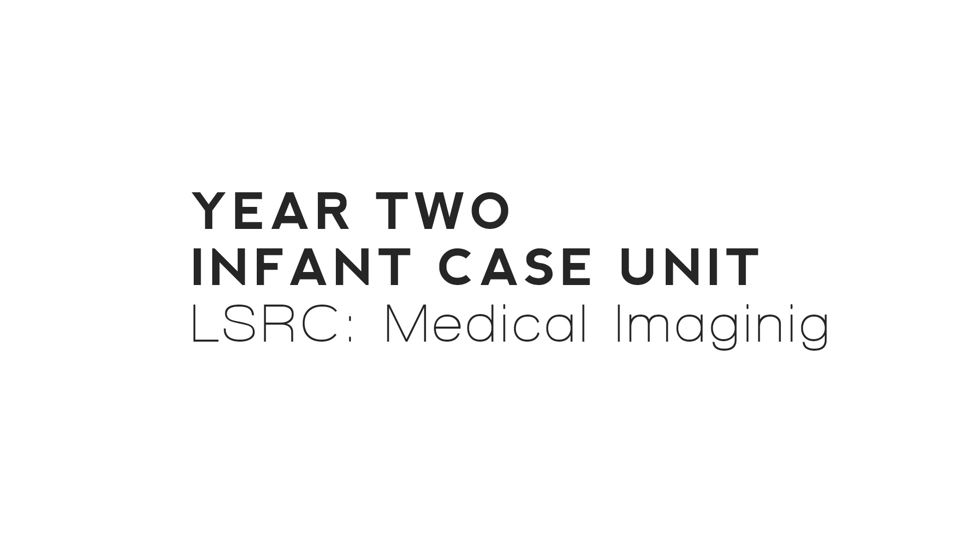 Infant Case Unit - Year 2: Medical Imaging