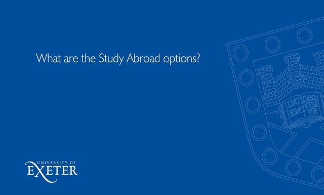 What are the Study Abroad options? Michael Robertson, University of Exeter Business School, International Development Team Leader