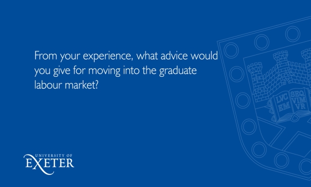 From your experience, what advice would you give for moving into the graduate labour market? Steven Tait, Head of Marketing