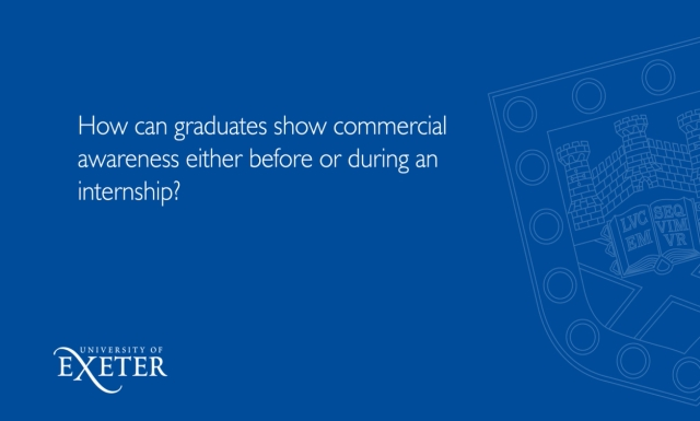 How can graduates show commercial awareness either before or during an internship? Sue Primer, Director Marketing and Corporate Communications
